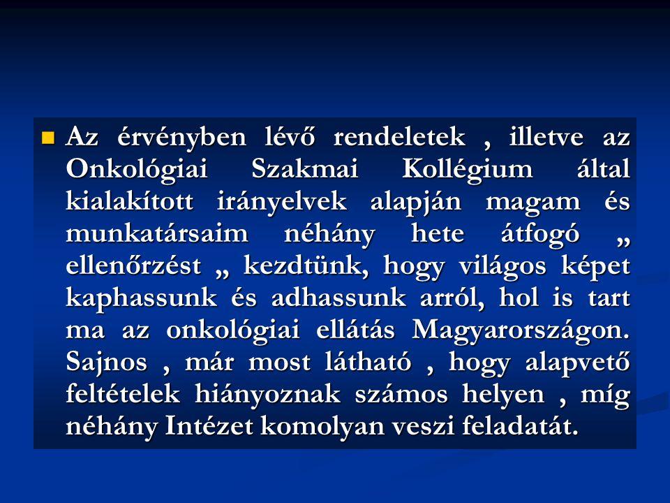 """Az érvényben lévő rendeletek , illetve az Onkológiai Szakmai Kollégium által kialakított irányelvek alapján magam és munkatársaim néhány hete átfogó """" ellenőrzést """" kezdtünk, hogy világos képet kaphassunk és adhassunk arról, hol is tart ma az onkológiai ellátás Magyarországon."""