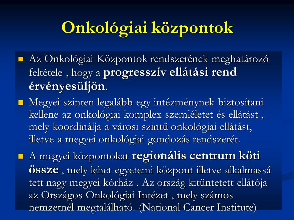 Onkológiai központok Az Onkológiai Központok rendszerének meghatározó feltétele , hogy a progresszív ellátási rend érvényesüljön.