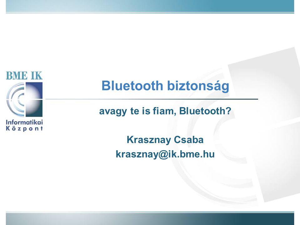 avagy te is fiam, Bluetooth Krasznay Csaba krasznay@ik.bme.hu