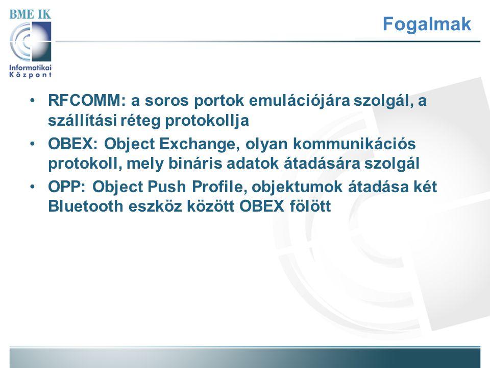 Fogalmak RFCOMM: a soros portok emulációjára szolgál, a szállítási réteg protokollja.
