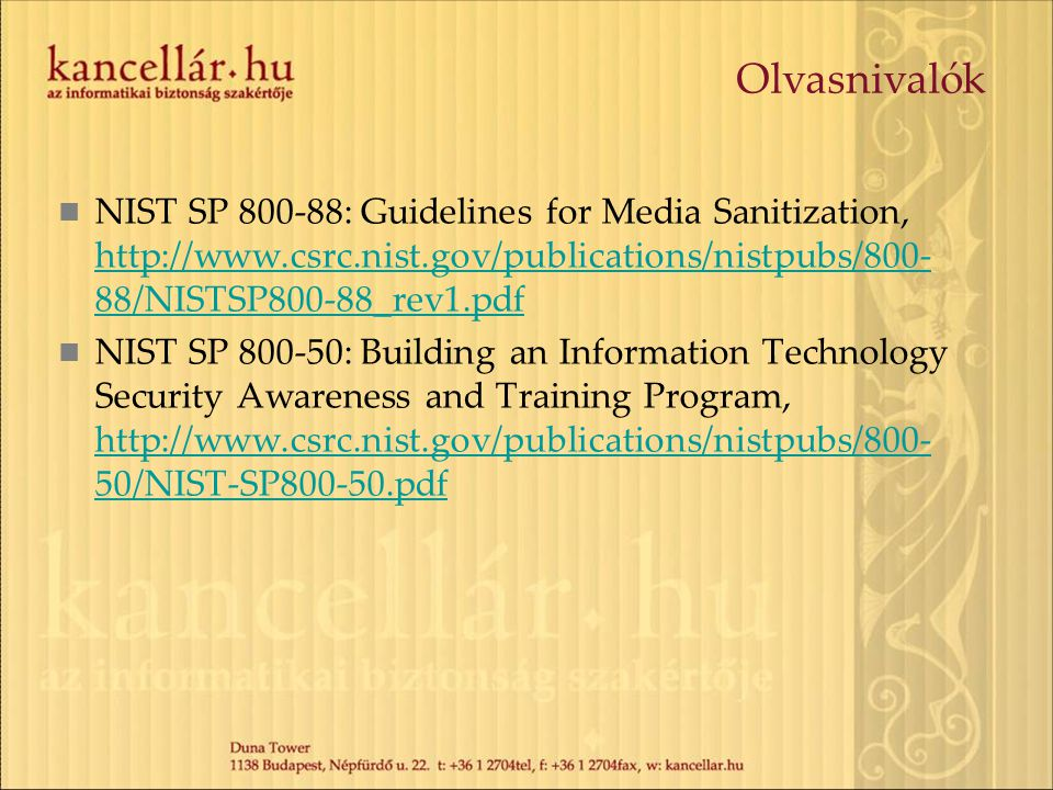 Olvasnivalók NIST SP 800-88: Guidelines for Media Sanitization, http://www.csrc.nist.gov/publications/nistpubs/800-88/NISTSP800-88_rev1.pdf.