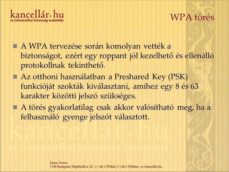 WPA törés A WPA tervezése során komolyan vették a biztonságot, ezért egy roppant jól kezelhető és ellenálló protokollnak tekinthető.