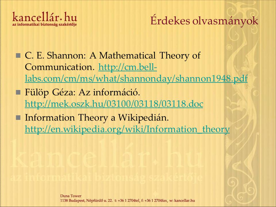 Érdekes olvasmányok C. E. Shannon: A Mathematical Theory of Communication. http://cm.bell-labs.com/cm/ms/what/shannonday/shannon1948.pdf.