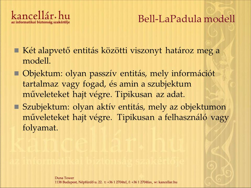 Bell-LaPadula modell Két alapvető entitás közötti viszonyt határoz meg a modell.