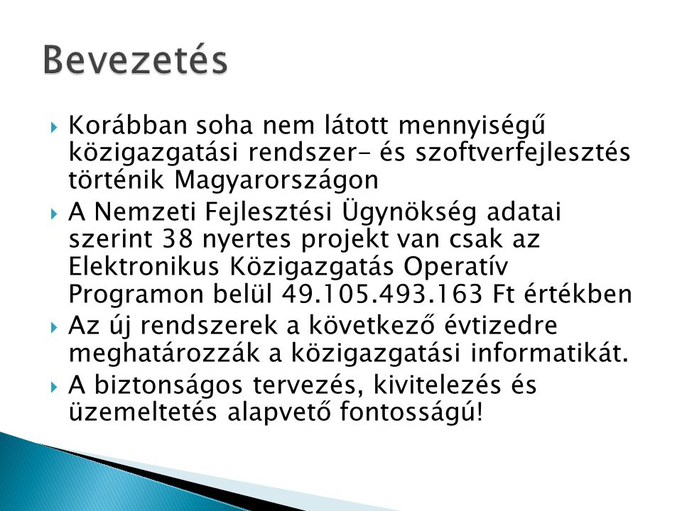 Bevezetés Korábban soha nem látott mennyiségű közigazgatási rendszer- és szoftverfejlesztés történik Magyarországon.