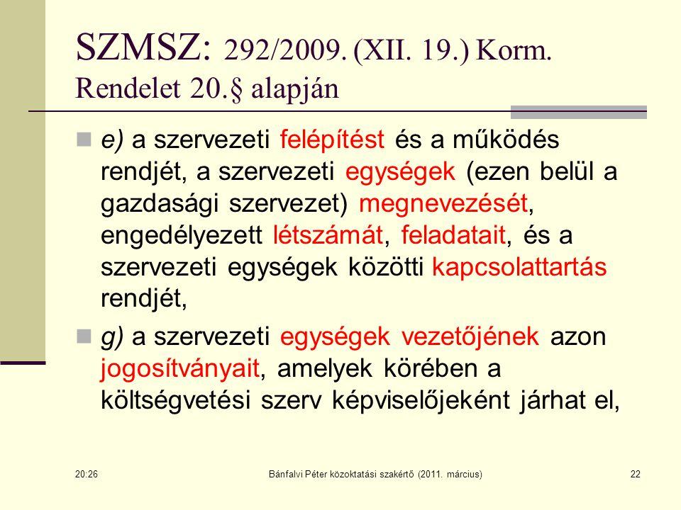 SZMSZ: 292/2009. (XII. 19.) Korm. Rendelet 20.§ alapján