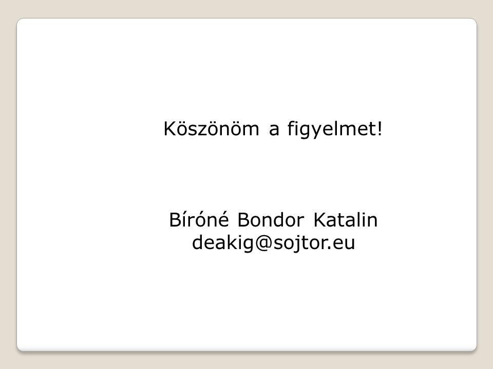 Köszönöm a figyelmet! Bíróné Bondor Katalin deakig@sojtor.eu