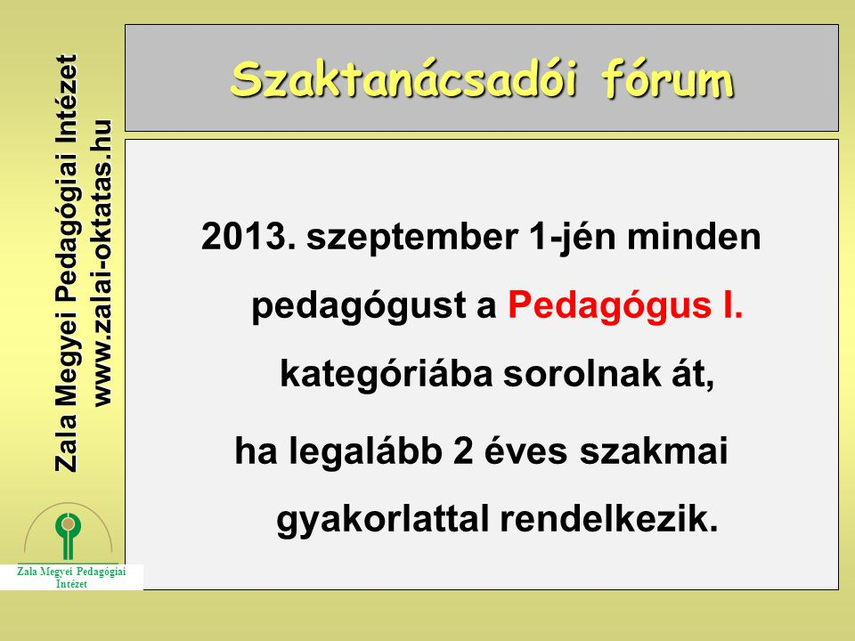 Szaktanácsadói fórum 2013. szeptember 1-jén minden pedagógust a Pedagógus I. kategóriába sorolnak át,