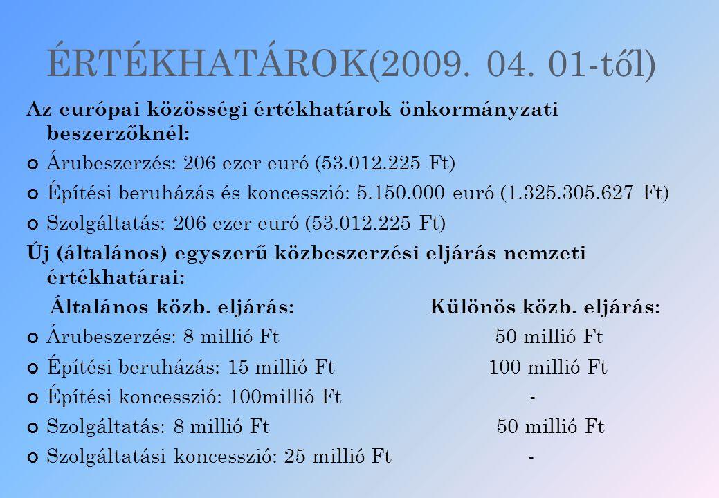 ÉRTÉKHATÁROK(2009. 04. 01-től) Az európai közösségi értékhatárok önkormányzati beszerzőknél: Árubeszerzés: 206 ezer euró (53.012.225 Ft)