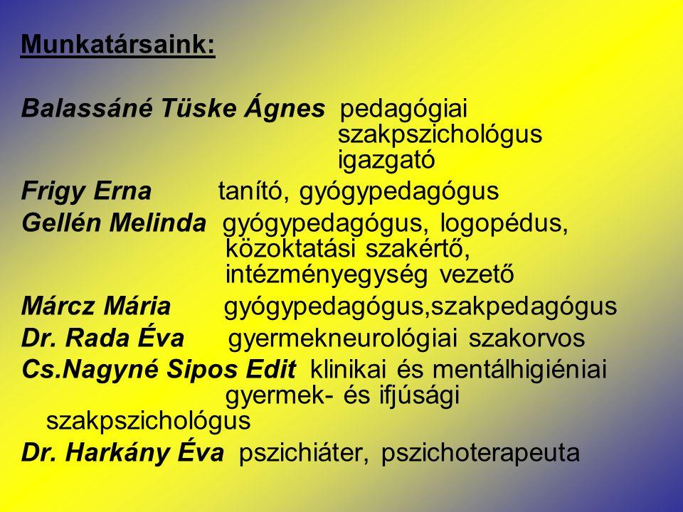 Munkatársaink: Balassáné Tüske Ágnes pedagógiai szakpszichológus igazgató. Frigy Erna tanító, gyógypedagógus.