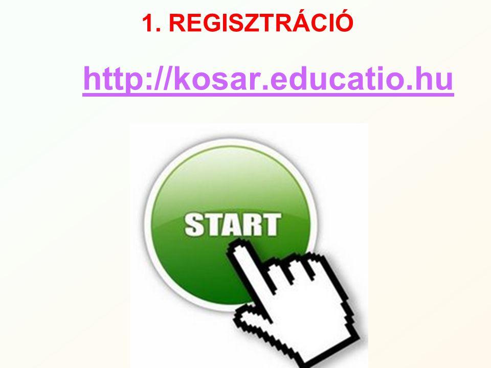 1. REGISZTRÁCIÓ http://kosar.educatio.hu 5