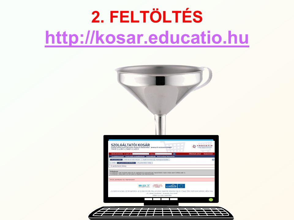 2. FELTÖLTÉS http://kosar.educatio.hu