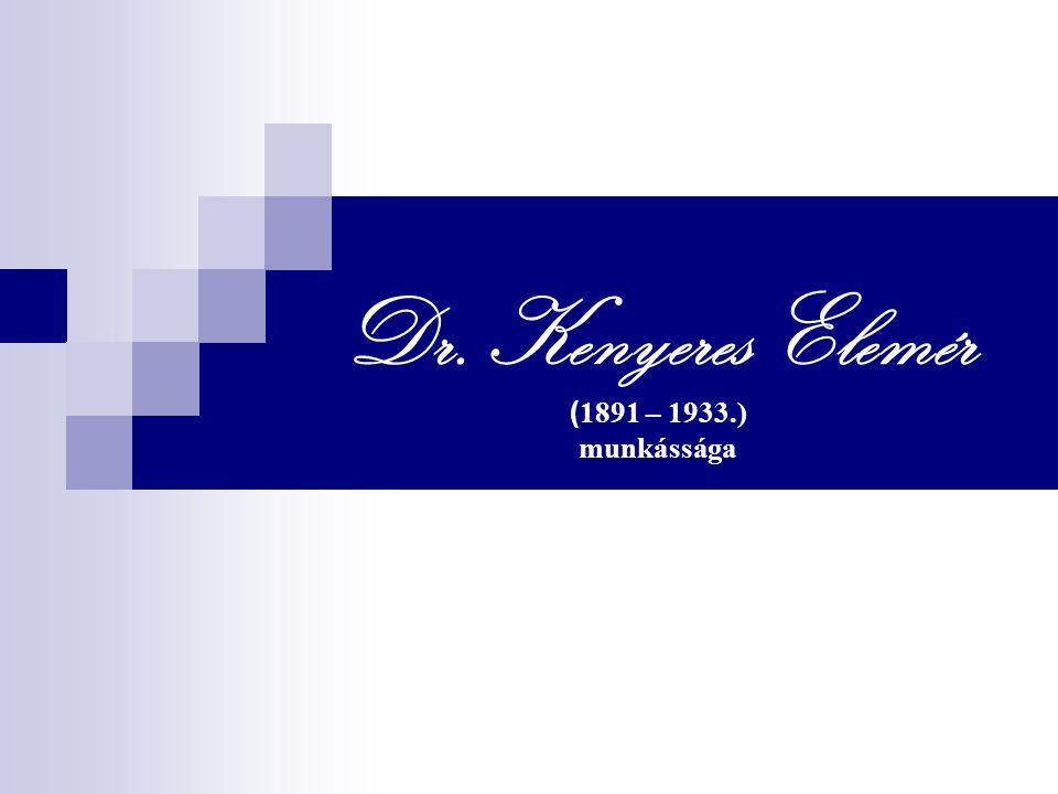 Dr. Kenyeres Elemér (1891 – 1933.) munkássága