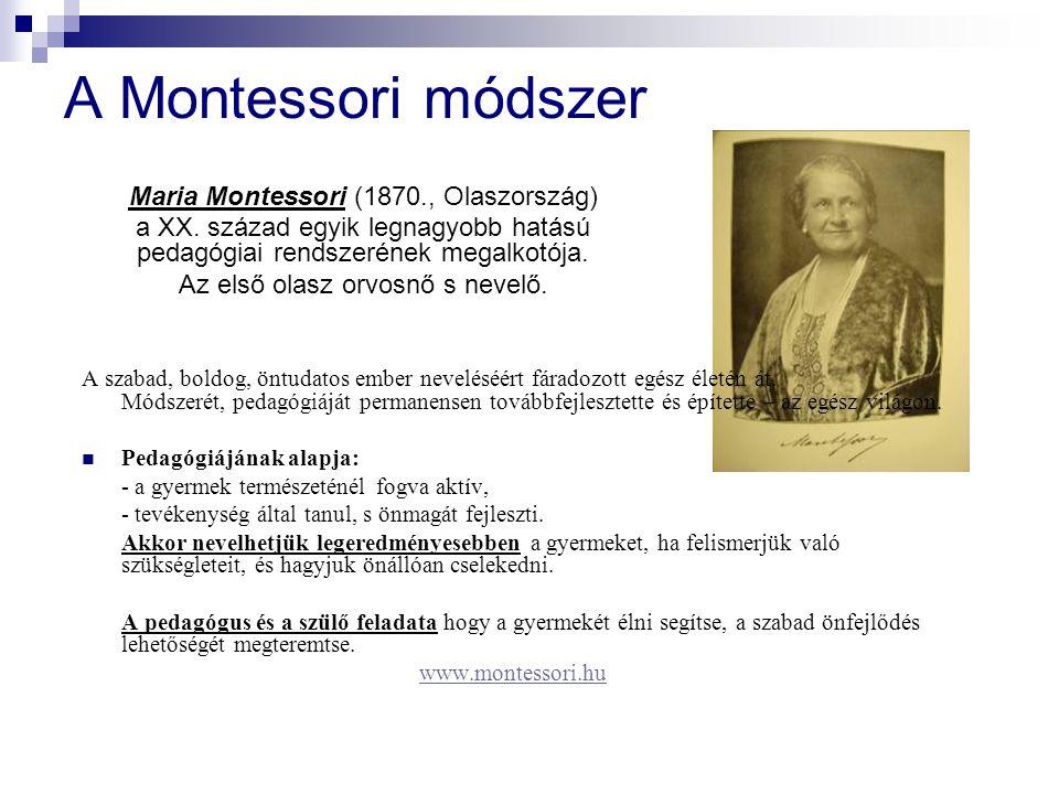A Montessori módszer Maria Montessori (1870., Olaszország)