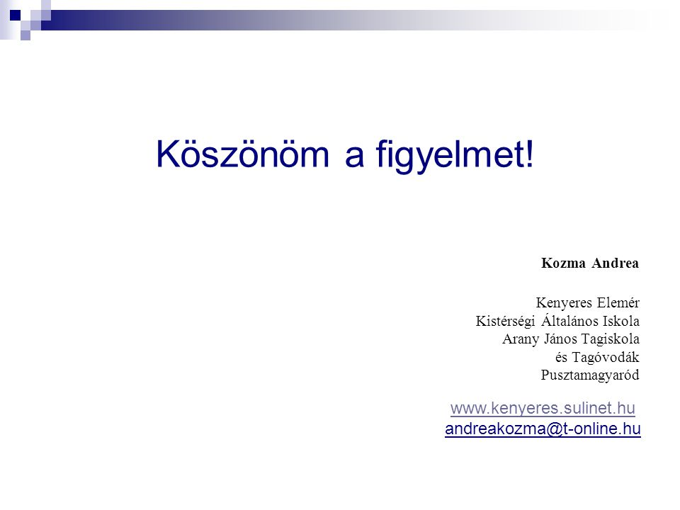 Köszönöm a figyelmet! www.kenyeres.sulinet.hu andreakozma@t-online.hu