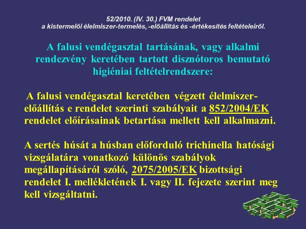 52/2010. (IV. 30.) FVM rendelet a kistermelői élelmiszer-termelés, -előállítás és -értékesítés feltételeiről.