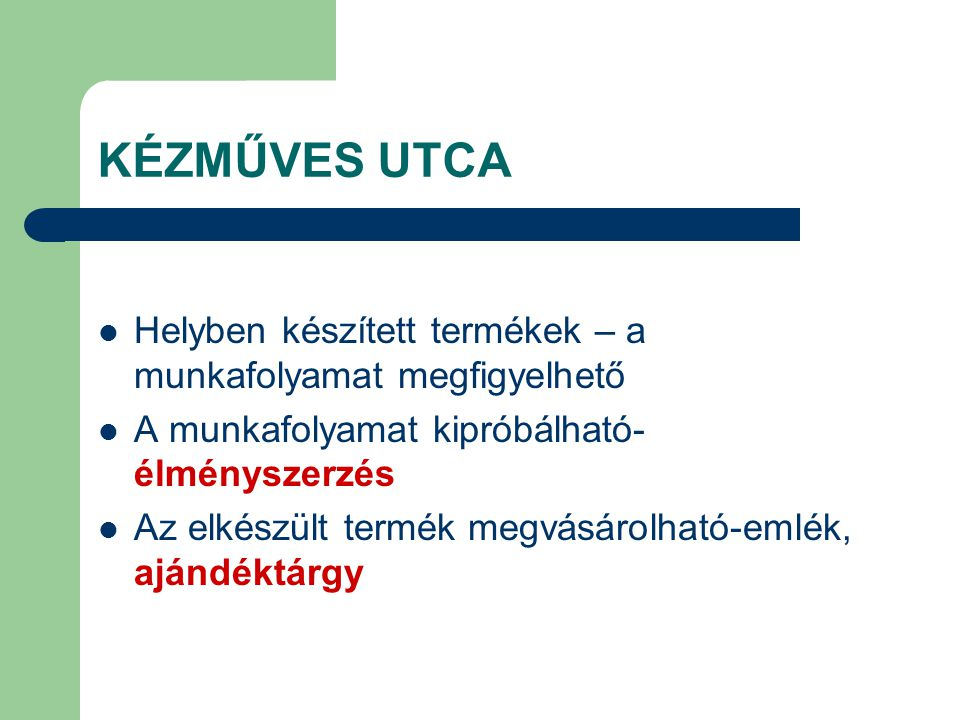 KÉZMŰVES UTCA Helyben készített termékek – a munkafolyamat megfigyelhető. A munkafolyamat kipróbálható- élményszerzés.