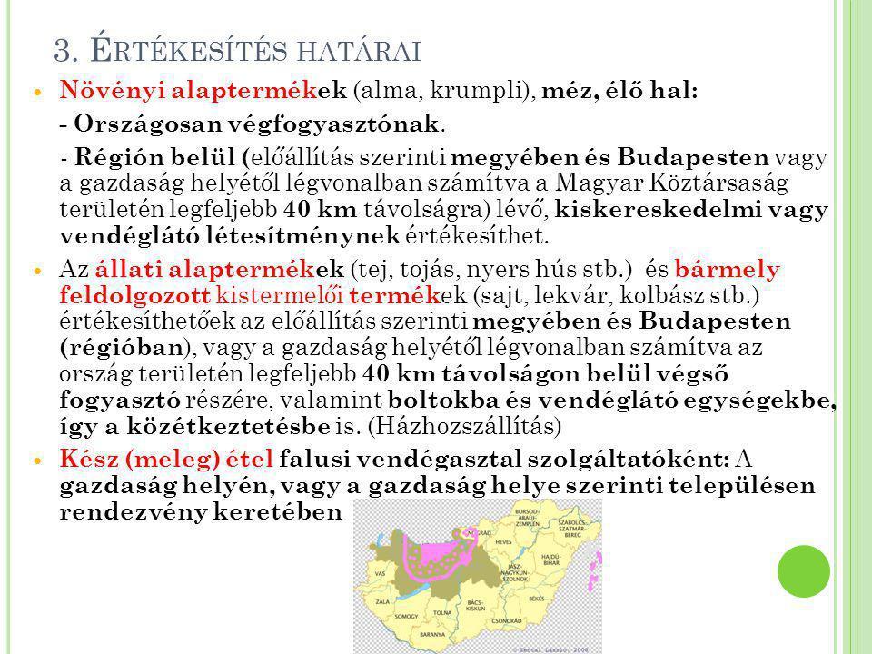 3. Értékesítés határai Növényi alaptermékek (alma, krumpli), méz, élő hal: - Országosan végfogyasztónak.