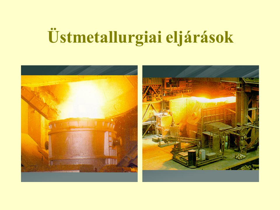 Üstmetallurgiai eljárások