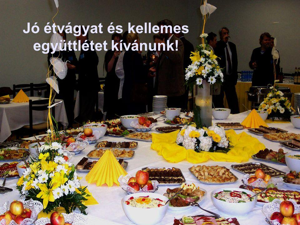 Jó étvágyat és kellemes együttlétet kívánunk!
