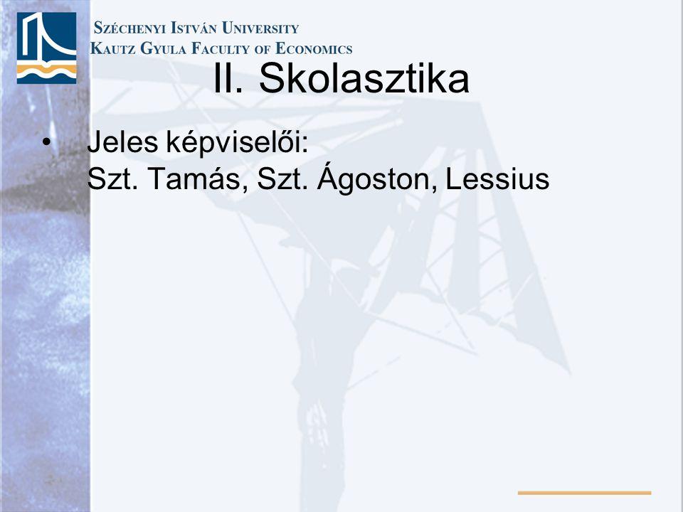 II. Skolasztika Jeles képviselői: Szt. Tamás, Szt. Ágoston, Lessius