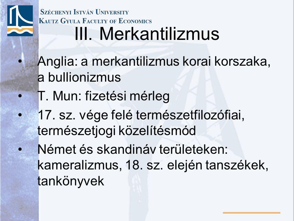 III. Merkantilizmus Anglia: a merkantilizmus korai korszaka, a bullionizmus. T. Mun: fizetési mérleg.