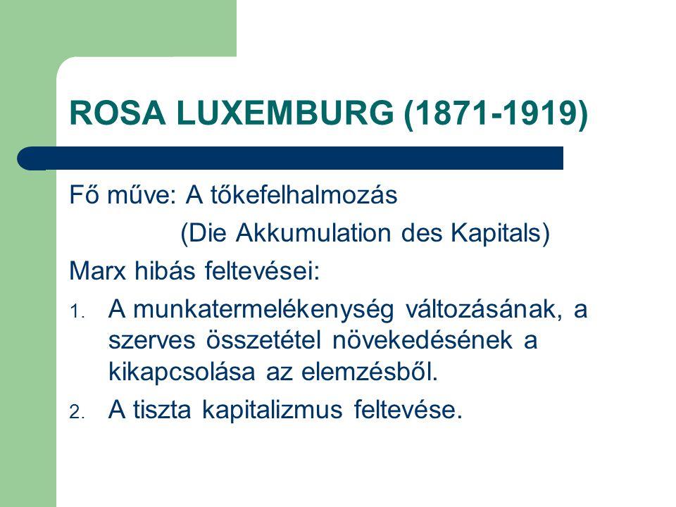 ROSA LUXEMBURG (1871-1919) Fő műve: A tőkefelhalmozás