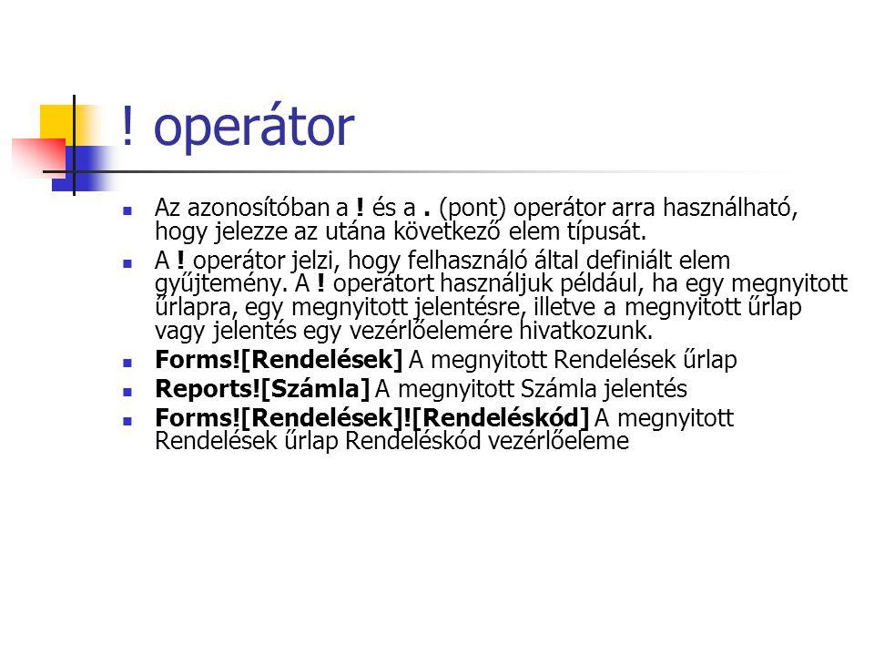 ! operátor Az azonosítóban a ! és a . (pont) operátor arra használható, hogy jelezze az utána következő elem típusát.
