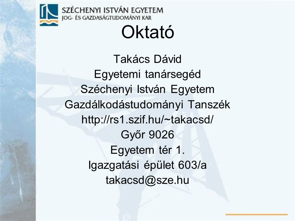 Oktató Takács Dávid Egyetemi tanársegéd Széchenyi István Egyetem