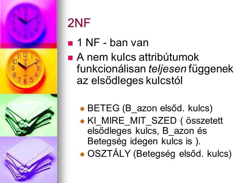 2NF 1 NF - ban van. A nem kulcs attribútumok funkcionálisan teljesen függenek az elsődleges kulcstól.
