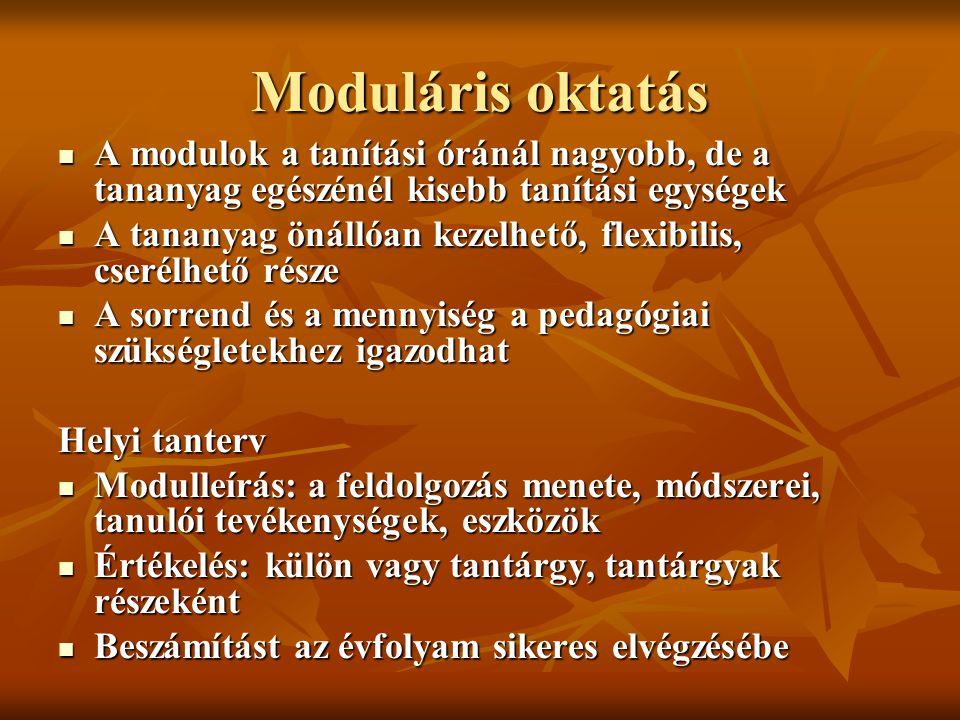 Moduláris oktatás A modulok a tanítási óránál nagyobb, de a tananyag egészénél kisebb tanítási egységek.
