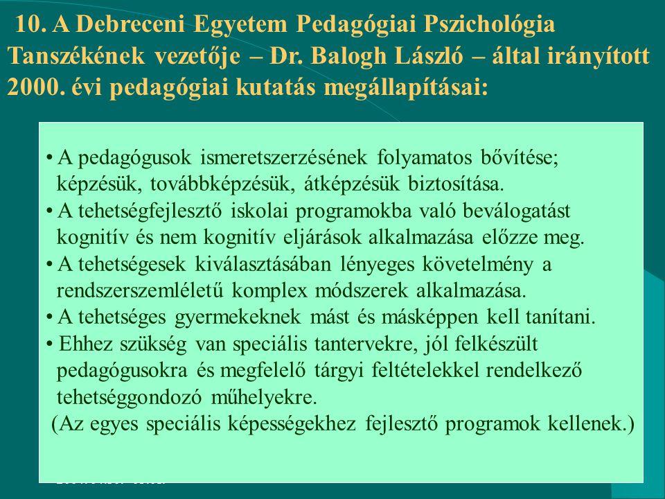 10. A Debreceni Egyetem Pedagógiai Pszichológia Tanszékének vezetője – Dr. Balogh László – által irányított 2000. évi pedagógiai kutatás megállapításai: