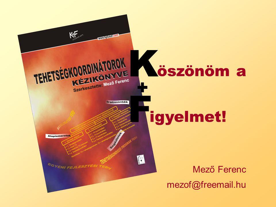 F igyelmet! K öszönöm a + Mező Ferenc mezof@freemail.hu
