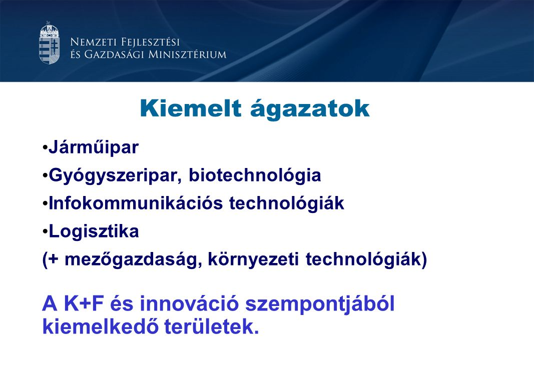 Kiemelt ágazatok Járműipar. Gyógyszeripar, biotechnológia. Infokommunikációs technológiák. Logisztika.