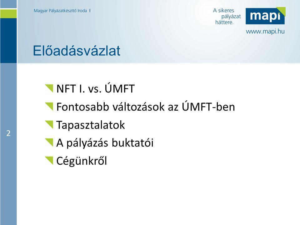 Előadásvázlat NFT I. vs. ÚMFT Fontosabb változások az ÚMFT-ben