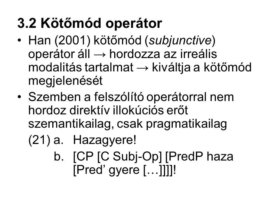 3.2 Kötőmód operátor Han (2001) kötőmód (subjunctive) operátor áll → hordozza az irreális modalitás tartalmat → kiváltja a kötőmód megjelenését.