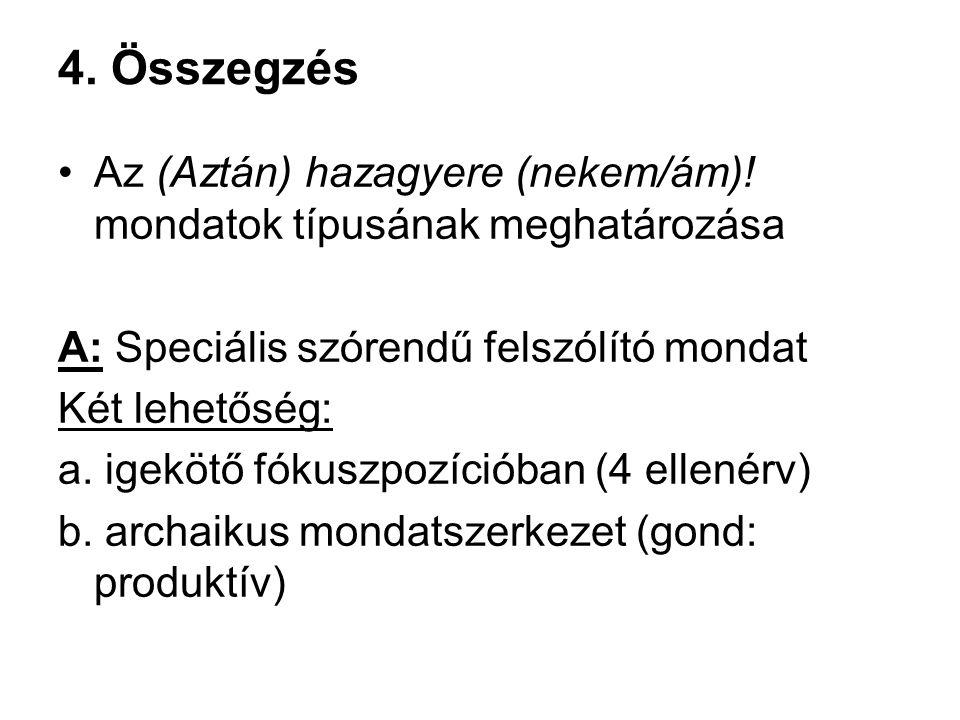 4. Összegzés Az (Aztán) hazagyere (nekem/ám)! mondatok típusának meghatározása. A: Speciális szórendű felszólító mondat.