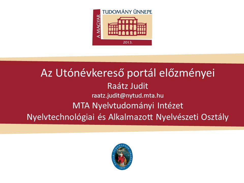 Az Utónévkereső portál előzményei Raátz Judit raatz. judit@nytud. mta
