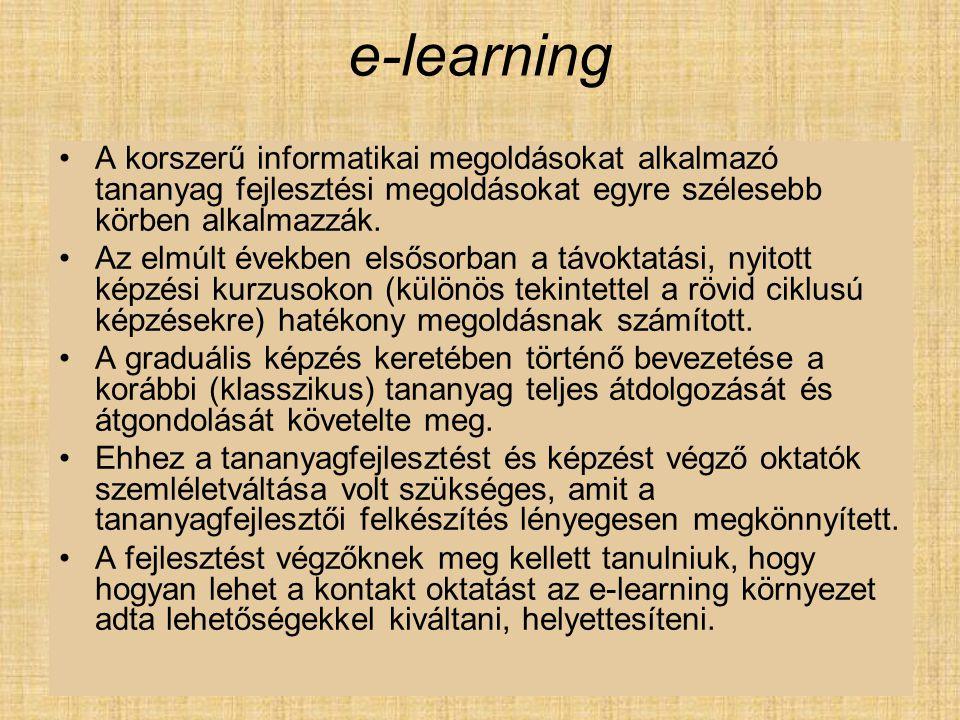 e-learning A korszerű informatikai megoldásokat alkalmazó tananyag fejlesztési megoldásokat egyre szélesebb körben alkalmazzák.