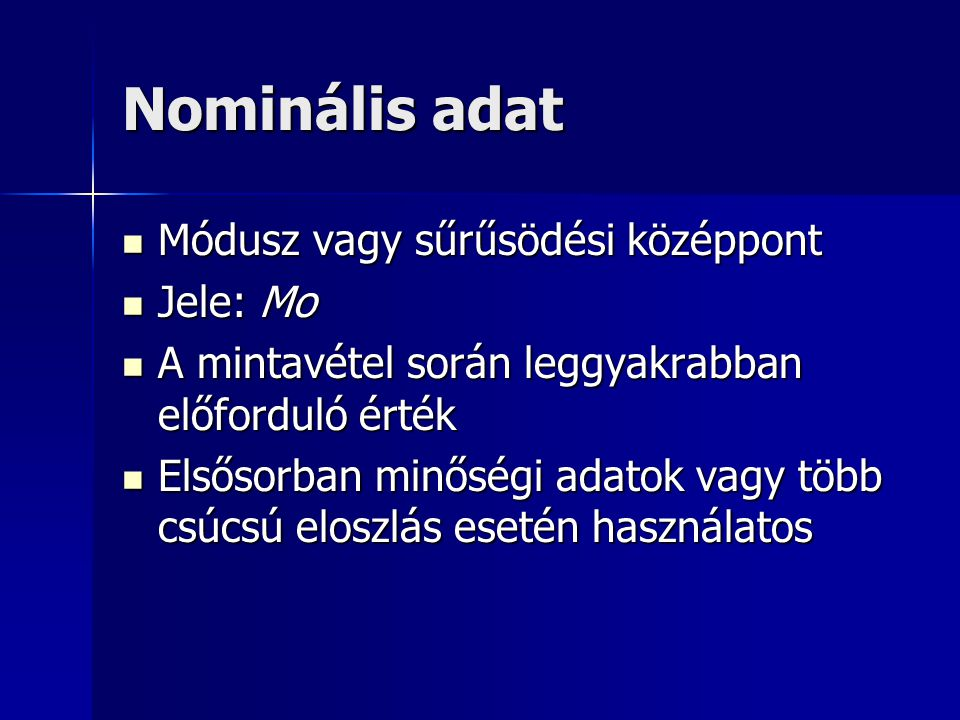 Nominális adat Módusz vagy sűrűsödési középpont Jele: Mo
