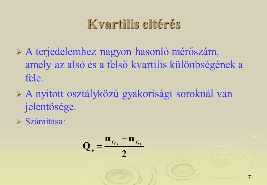 Kvartilis eltérés A terjedelemhez nagyon hasonló mérőszám, amely az alsó és a felső kvartilis különbségének a fele.