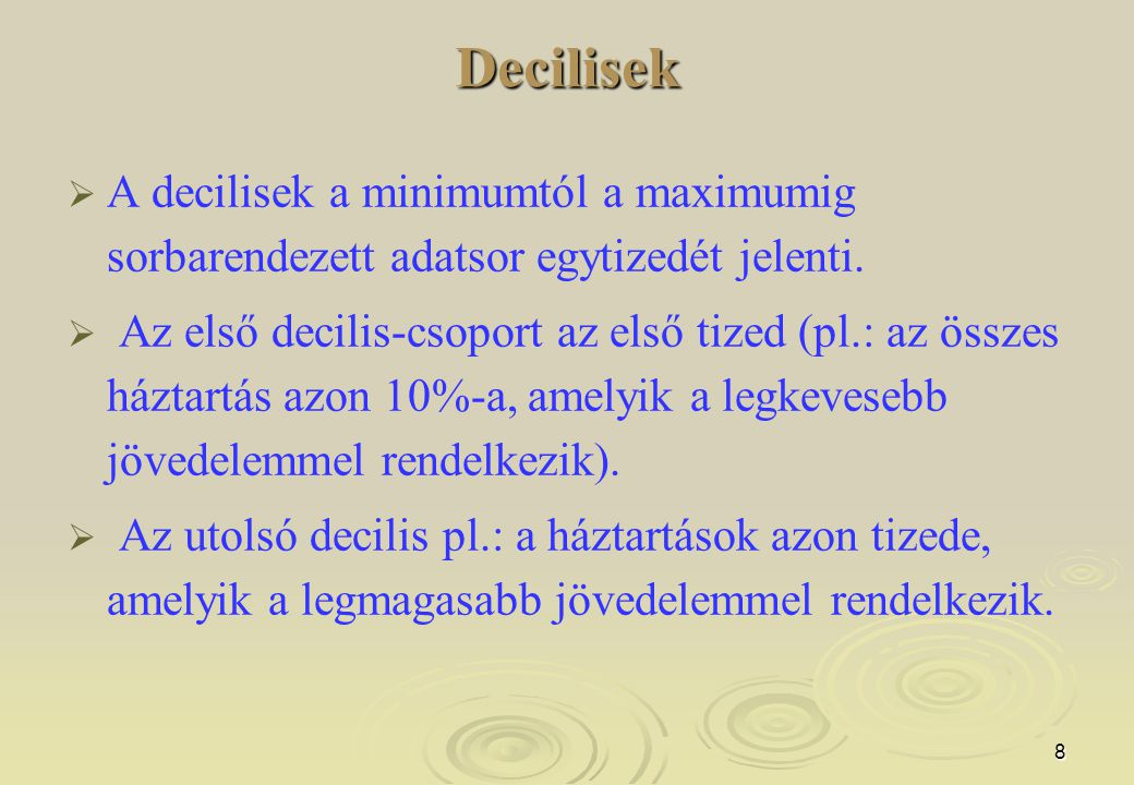 Decilisek A decilisek a minimumtól a maximumig sorbarendezett adatsor egytizedét jelenti.