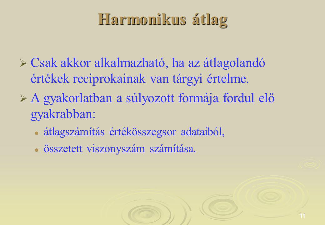 Harmonikus átlag Csak akkor alkalmazható, ha az átlagolandó értékek reciprokainak van tárgyi értelme.