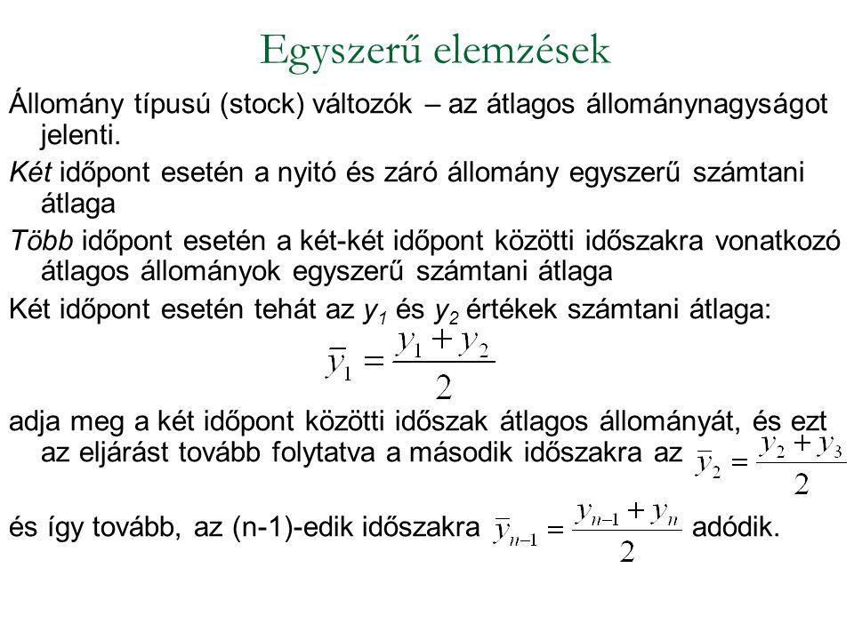 Egyszerű elemzések Állomány típusú (stock) változók – az átlagos állománynagyságot jelenti.