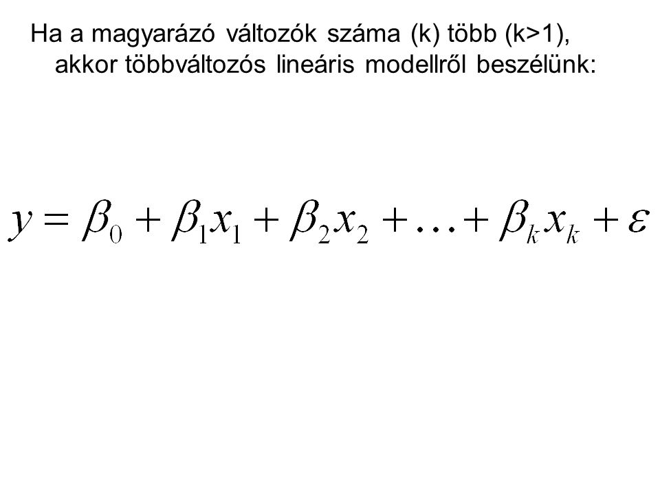 Ha a magyarázó változók száma (k) több (k>1), akkor többváltozós lineáris modellről beszélünk: