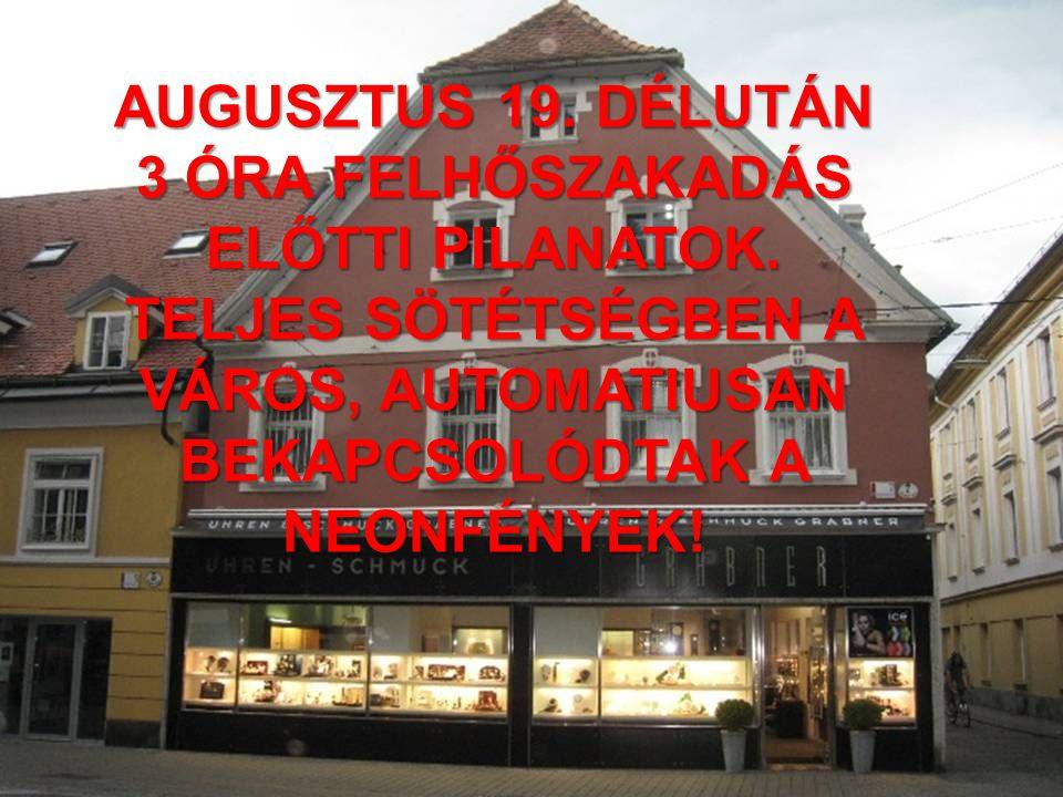 AUGUSZTUS 19. DÉLUTÁN 3 ÓRA FELHŐSZAKADÁS ELŐTTI PILANATOK.