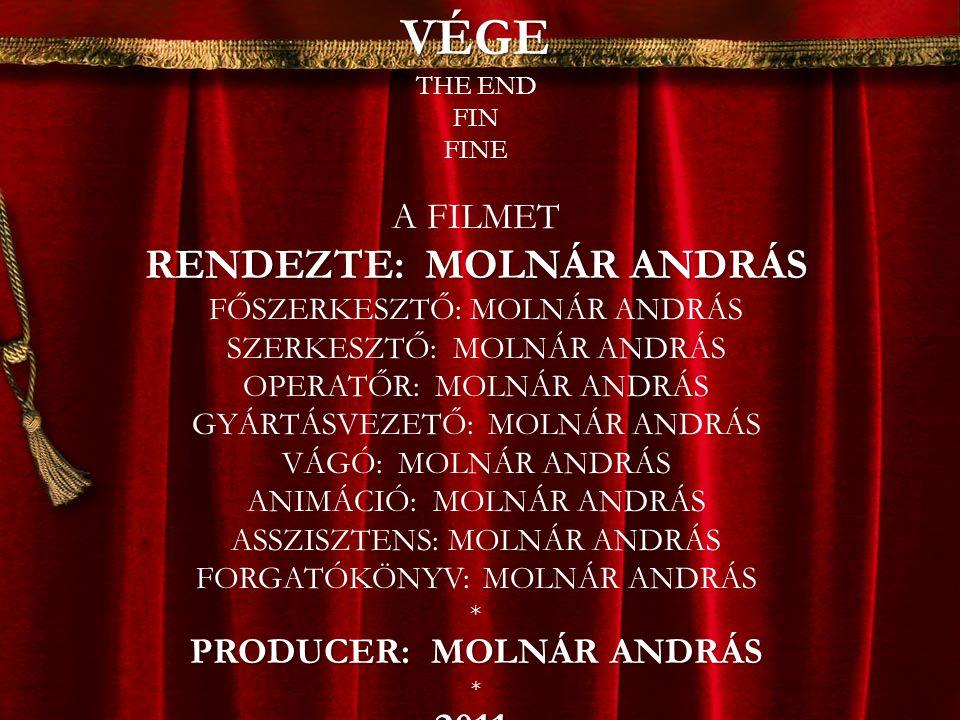 RENDEZTE: MOLNÁR ANDRÁS PRODUCER: MOLNÁR ANDRÁS