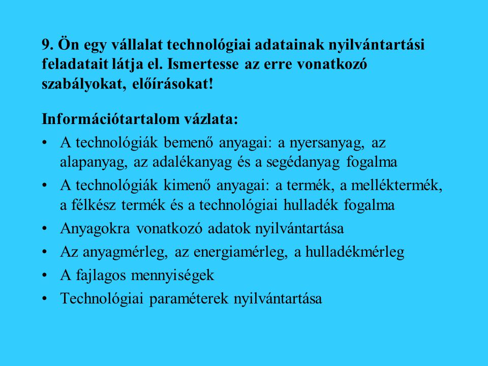 9. Ön egy vállalat technológiai adatainak nyilvántartási feladatait látja el. Ismertesse az erre vonatkozó szabályokat, előírásokat!