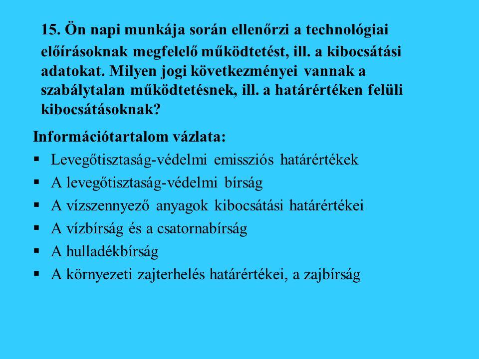 15. Ön napi munkája során ellenőrzi a technológiai előírásoknak megfelelő működtetést, ill. a kibocsátási adatokat. Milyen jogi következményei vannak a szabálytalan működtetésnek, ill. a határértéken felüli kibocsátásoknak