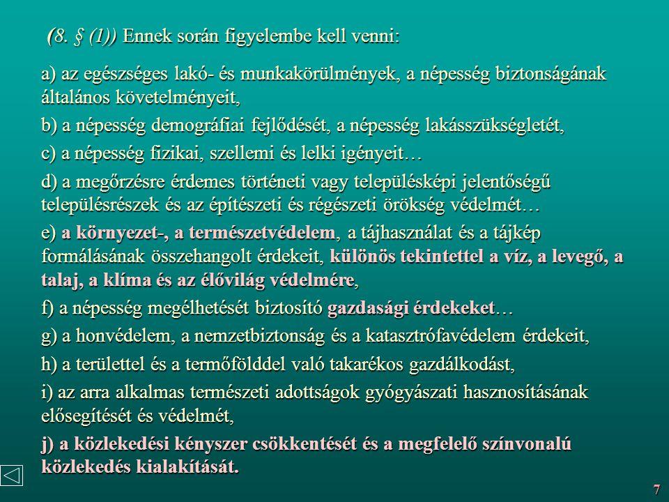 (8. § (1)) Ennek során figyelembe kell venni: